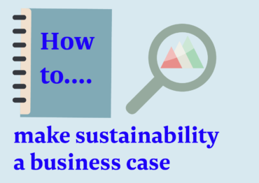 How to… make sustainability a business case